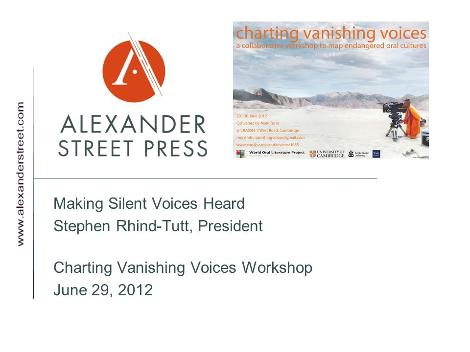 Making Silent Voices Heard Stephen Rhind-Tutt, President Charting Vanishing Voices Workshop June 29, 2012
