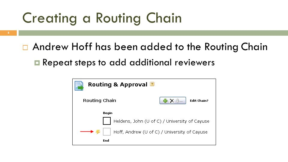 Editing the Routing Chain On the Routing & Approval screen, click the Edit Chain [ ] button You can insert or remove persons from the routing chain once its defined by clicking on the appropriate icon and following the system prompts 9