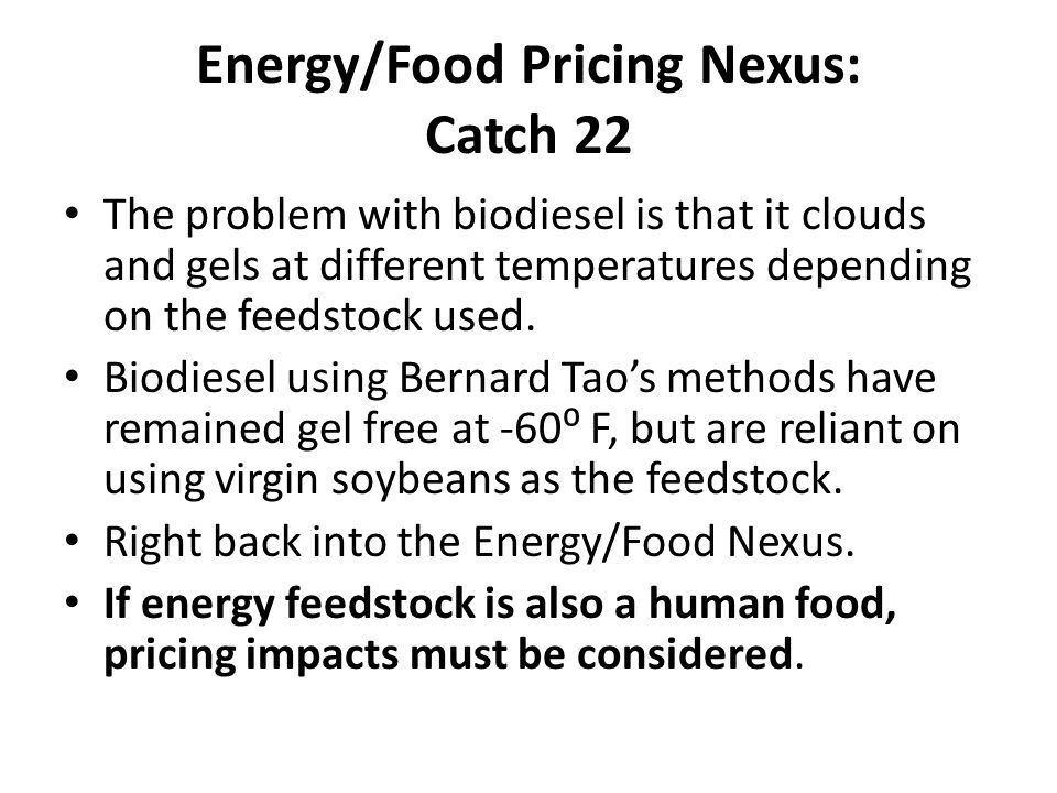 Energy/Food Pricing Nexus: Catch 22 The problem with biodiesel is that it clouds and gels at different temperatures depending on the feedstock used.