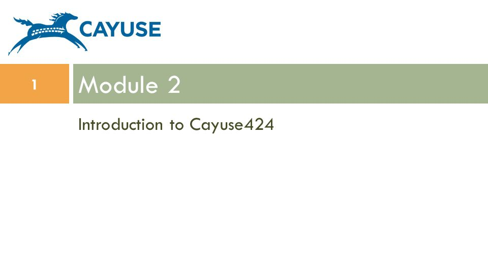 Introduction to Cayuse424 Module 2 1