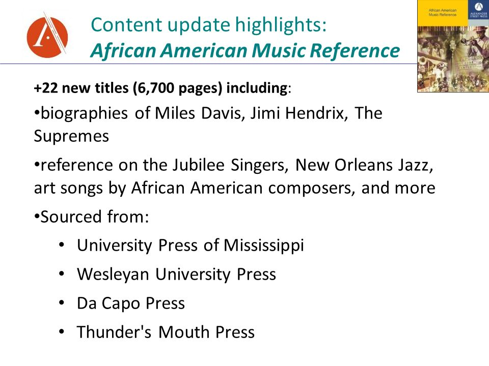 Content update highlights: African American Music Reference +22 new titles (6,700 pages) including: biographies of Miles Davis, Jimi Hendrix, The Supr