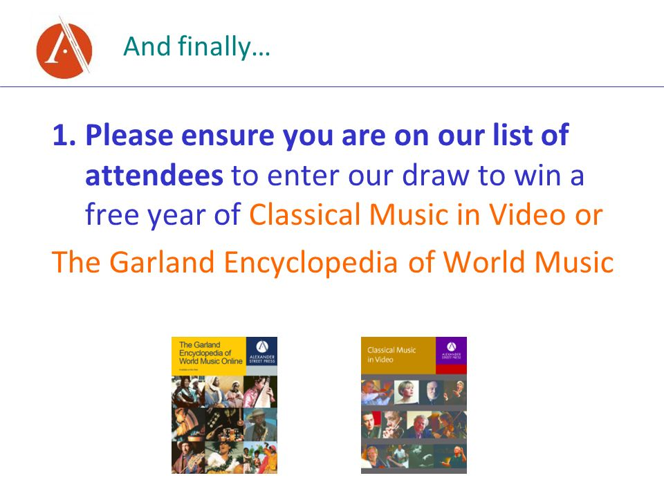 And finally… 1.Please ensure you are on our list of attendees to enter our draw to win a free year of Classical Music in Video or The Garland Encyclop
