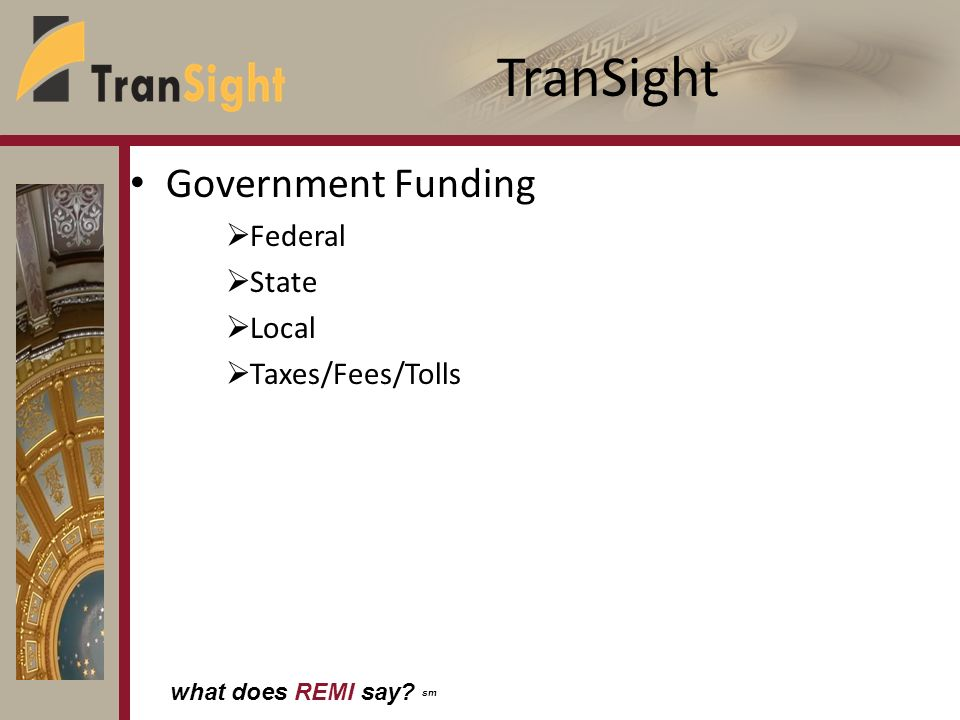 what does REMI say sm TranSight Government Funding Federal State Local Taxes/Fees/Tolls