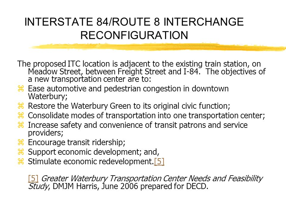 INTERSTATE 84/ROUTE 8 INTERCHANGE RECONFIGURATION The proposed ITC location is adjacent to the existing train station, on Meadow Street, between Freig