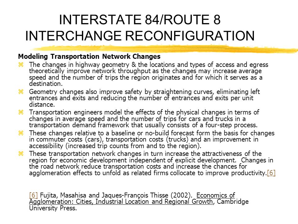 INTERSTATE 84/ROUTE 8 INTERCHANGE RECONFIGURATION Modeling Transportation Network Changes zThe changes in highway geometry & the locations and types o