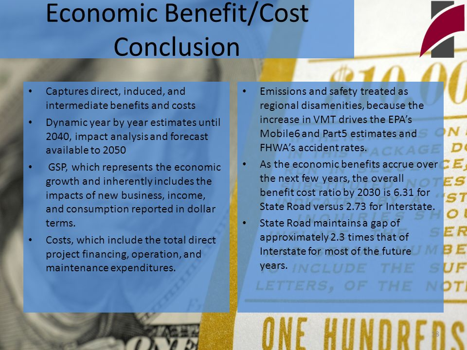 Economic Benefit/Cost Conclusion Captures direct, induced, and intermediate benefits and costs Dynamic year by year estimates until 2040, impact analysis and forecast available to 2050 GSP, which represents the economic growth and inherently includes the impacts of new business, income, and consumption reported in dollar terms.