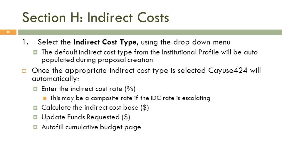 Section H: Indirect Costs 18 1.Select the Indirect Cost Type, using the drop down menu The default indirect cost type from the Institutional Profile w