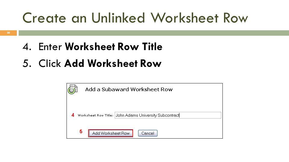 Create an Unlinked Worksheet Row 30 4.Enter Worksheet Row Title 5.Click Add Worksheet Row