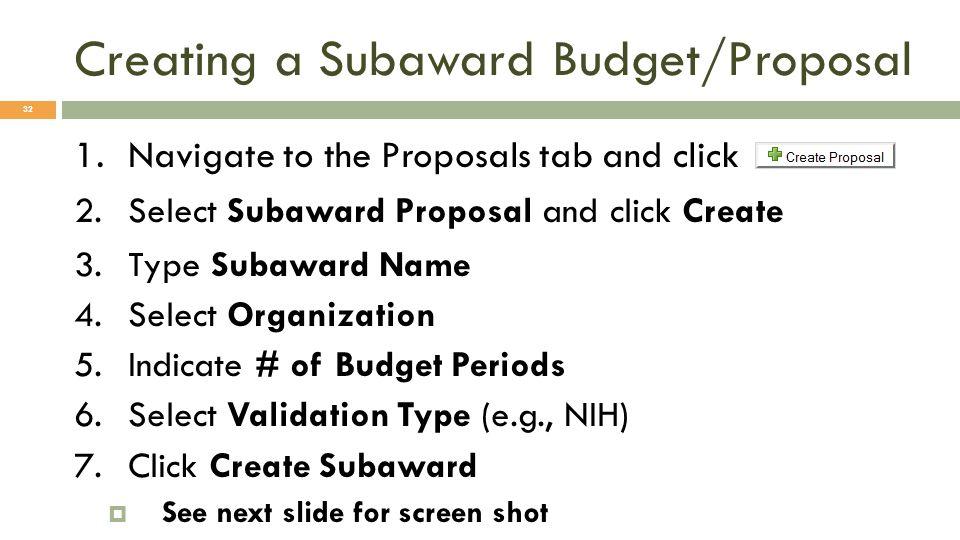 Creating a Subaward Budget/Proposal 32 1.Navigate to the Proposals tab and click 2.Select Subaward Proposal and click Create 3.Type Subaward Name 4.Se