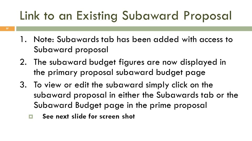 Link to an Existing Subaward Proposal 37 1.Note: Subawards tab has been added with access to Subaward proposal 2.The subaward budget figures are now d