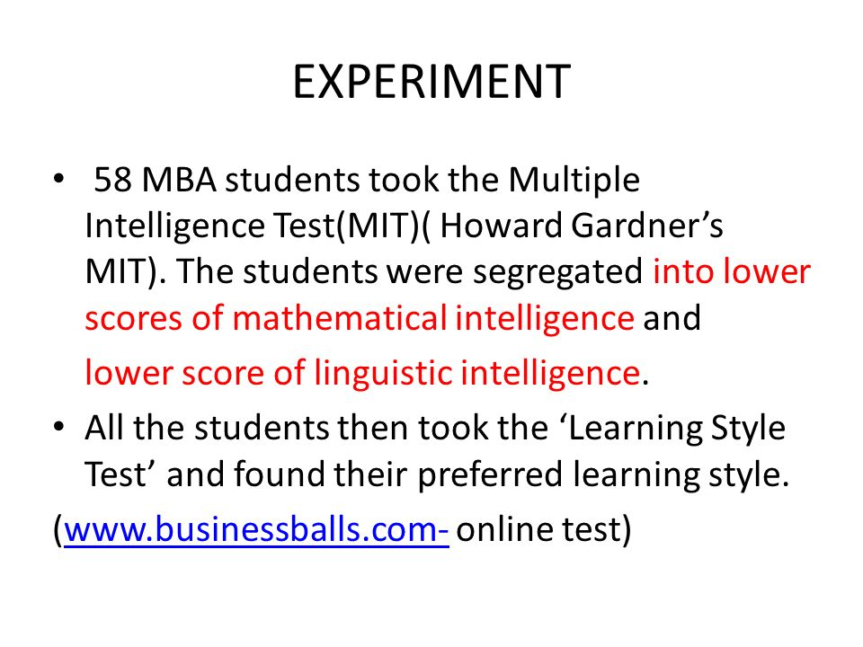 EXPERIMENT 58 MBA students took the Multiple Intelligence Test(MIT)( Howard Gardners MIT). The students were segregated into lower scores of mathemati