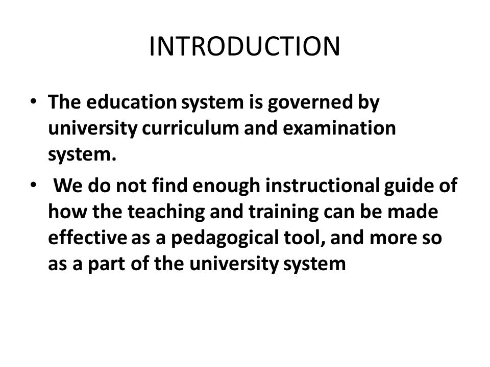 INTRODUCTION The education system is governed by university curriculum and examination system. We do not find enough instructional guide of how the te
