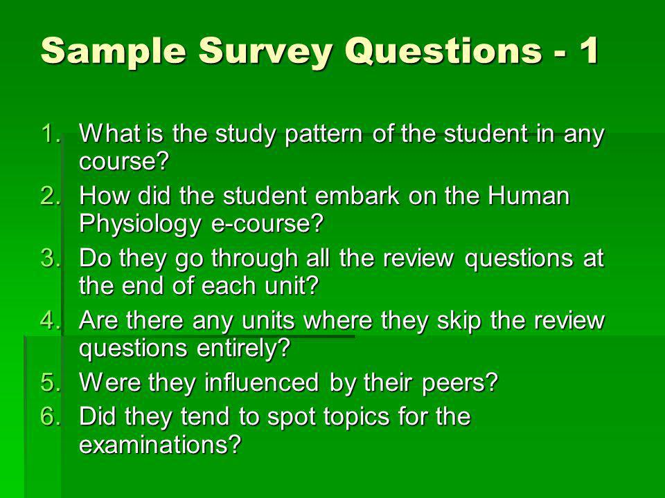 Sample Survey Questions What is the study pattern of the student in any course.