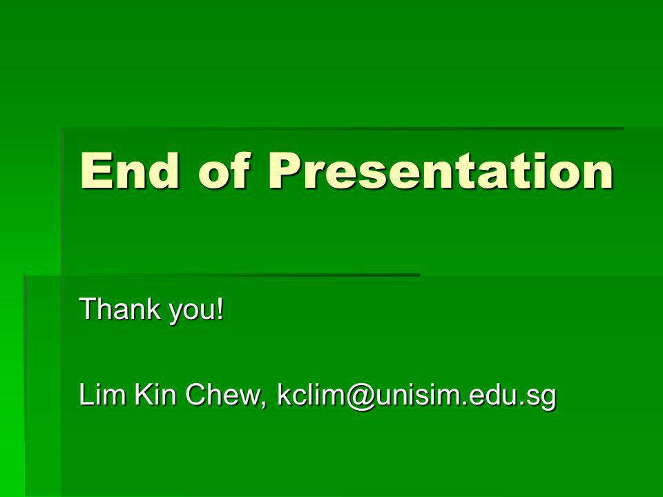 End of Presentation Thank you! Lim Kin Chew,