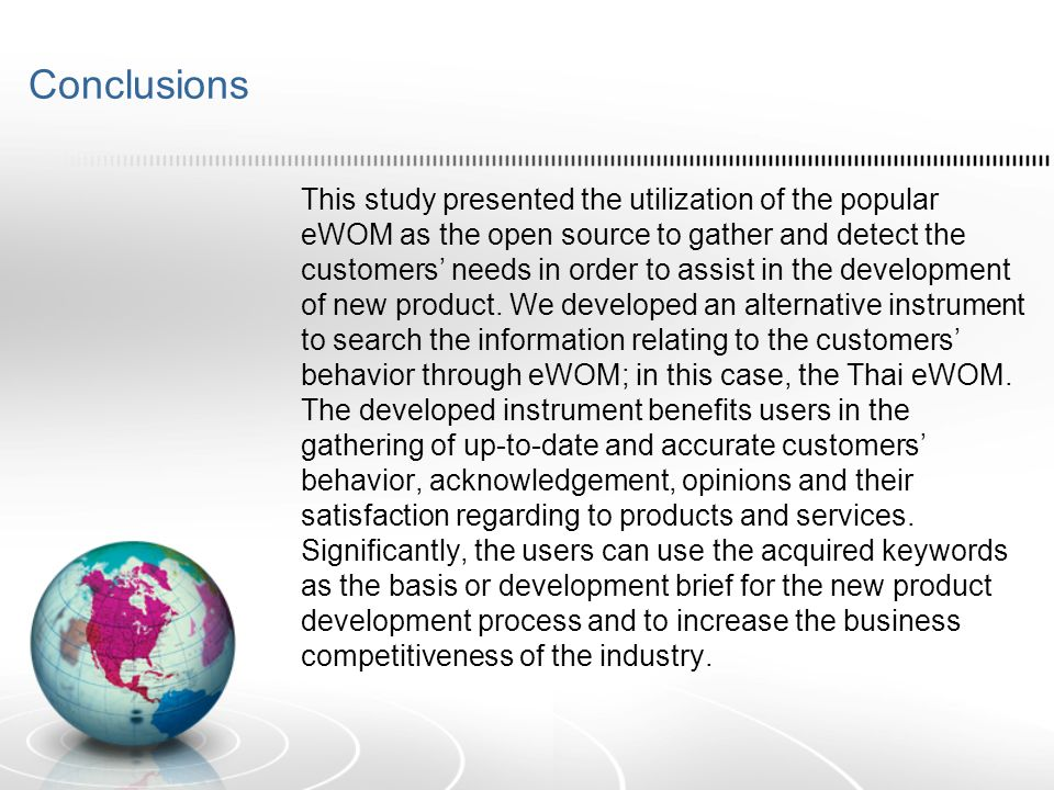 Conclusions This study presented the utilization of the popular eWOM as the open source to gather and detect the customers needs in order to assist in