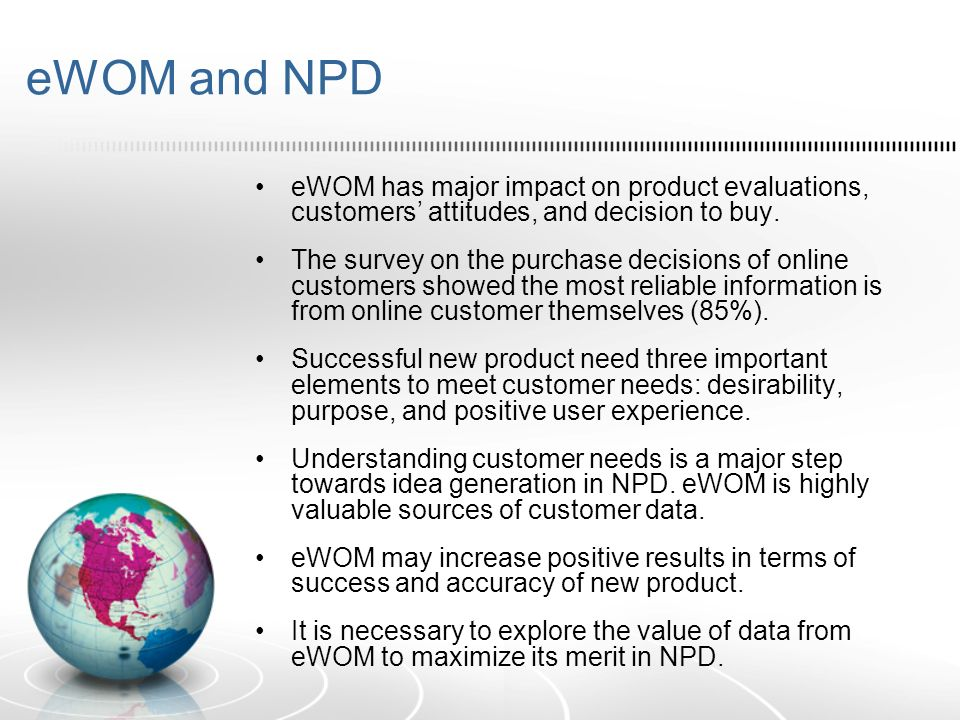 eWOM and NPD eWOM has major impact on product evaluations, customers attitudes, and decision to buy. The survey on the purchase decisions of online cu