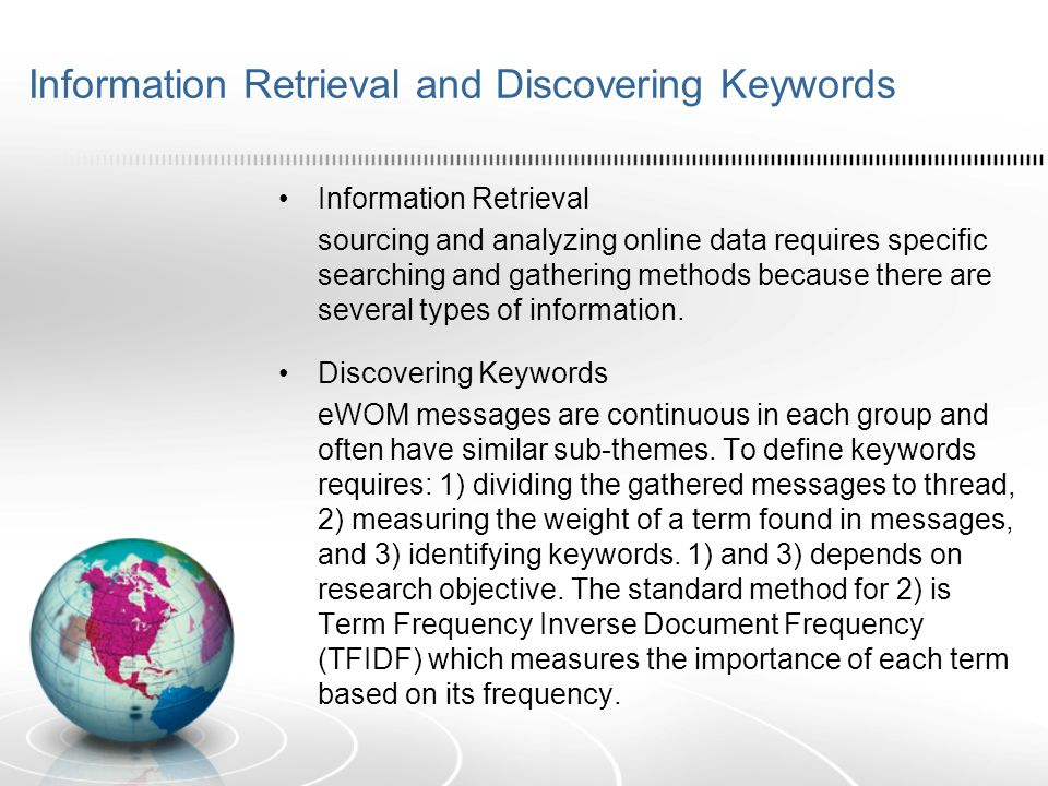 Information Retrieval and Discovering Keywords Information Retrieval sourcing and analyzing online data requires specific searching and gathering methods because there are several types of information.