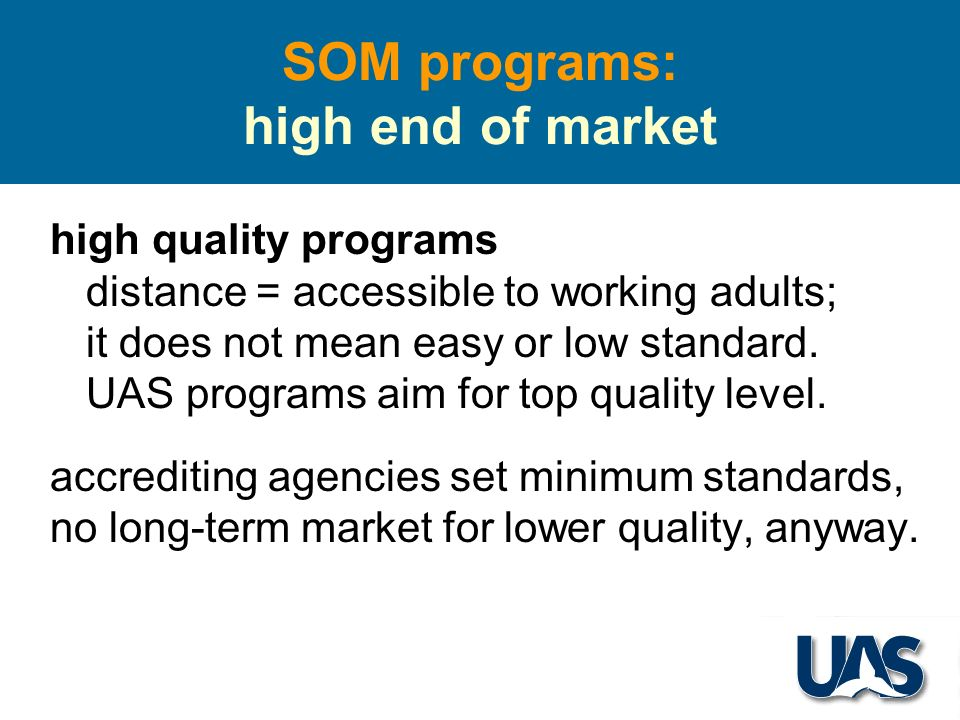 SOM programs: high end of market high quality programs distance = accessible to working adults; it does not mean easy or low standard.