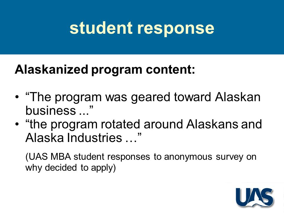 student response Alaskanized program content: The program was geared toward Alaskan business... the program rotated around Alaskans and Alaska Industr
