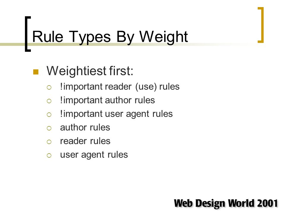 Rule Types By Weight Weightiest first: !important reader (use) rules !important author rules !important user agent rules author rules reader rules user agent rules