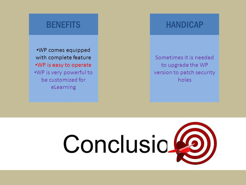 Conclusion WP comes equipped with complete feature WP is easy to operate WP is very powerful to be customized for eLearning BENEFITS Sometimes it is n