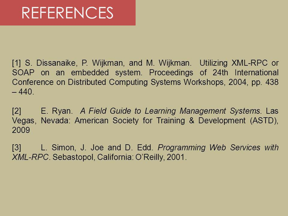 REFERENCES [1] S. Dissanaike, P. Wijkman, and M. Wijkman. Utilizing XML-RPC or SOAP on an embedded system. Proceedings of 24th International Conferenc
