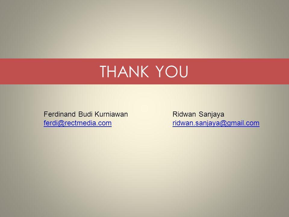 THANK YOU Ferdinand Budi Kurniawan ferdi@rectmedia.com Ridwan Sanjaya ridwan.sanjaya@gmail.com