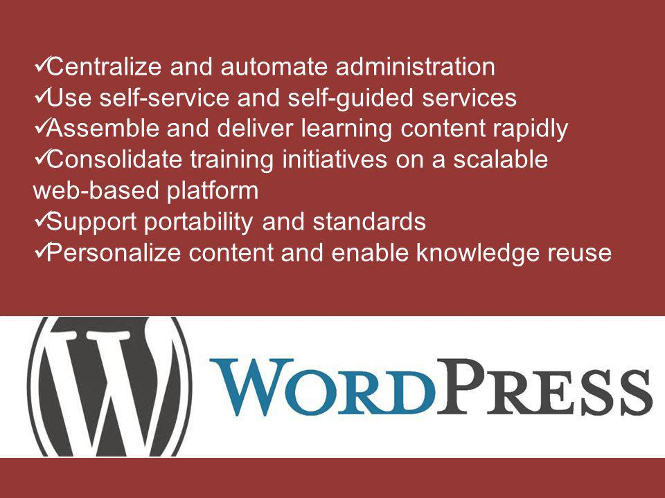 Centralize and automate administration Use self-service and self-guided services Assemble and deliver learning content rapidly Consolidate training in