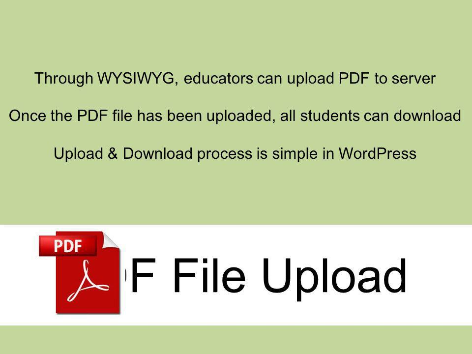 PDF File Upload Through WYSIWYG, educators can upload PDF to server Once the PDF file has been uploaded, all students can download Upload & Download p