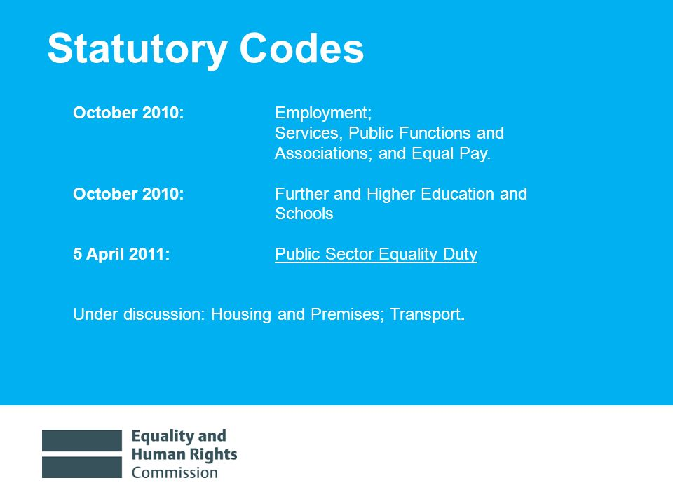 1/30/201411 Statutory Codes October 2010: Employment; Services, Public Functions and Associations; and Equal Pay. October 2010: Further and Higher Edu