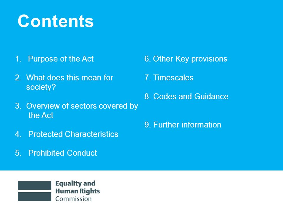 1/30/20142 Contents 1. Purpose of the Act 2. What does this mean for society? 3. Overview of sectors covered by the Act 4. Protected Characteristics 5