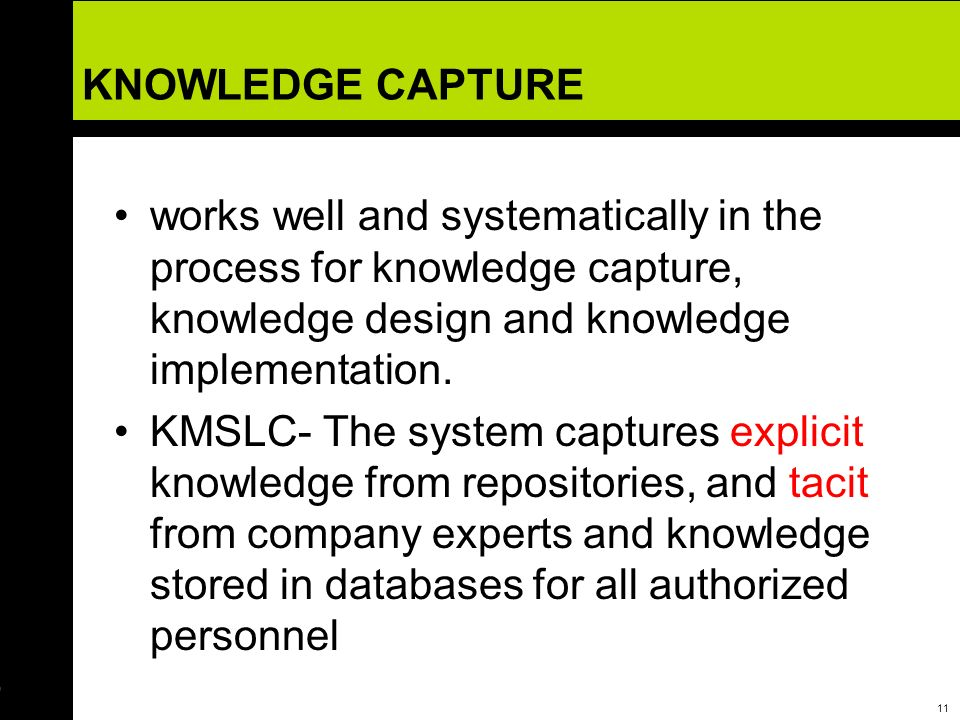 12 KNOWLEDGE CAPTURE KM system life cycle is result-oriented or start slow and grow Conventional system life cycle is process-driven and documentation oriented (flow of the data) or specify then build