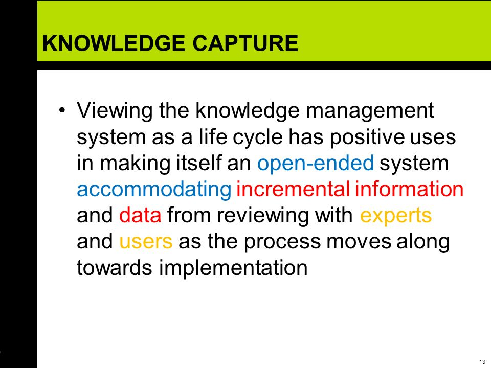 14 CONCLUSION Building a KMS as a Life Cycle augurs well as one that does not follow some kind of rigid set sequence of steps on the conventional systems development.