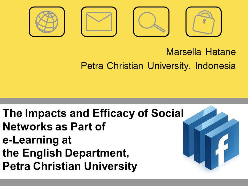 The Impacts and Efficacy of Social Networks as Part of e-Learning at the English Department, Petra Christian University Marsella Hatane Petra Christian University, Indonesia
