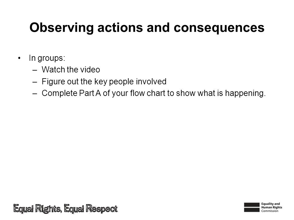 Observing actions and consequences ConsequencesAction What is the main thing happening.