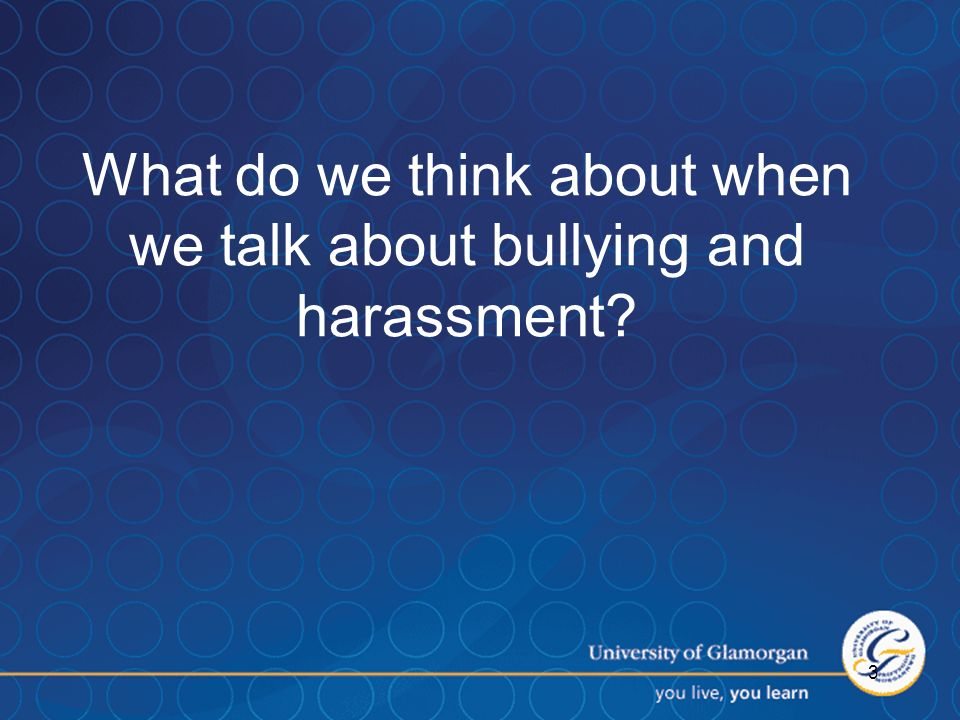 3 What do we think about when we talk about bullying and harassment