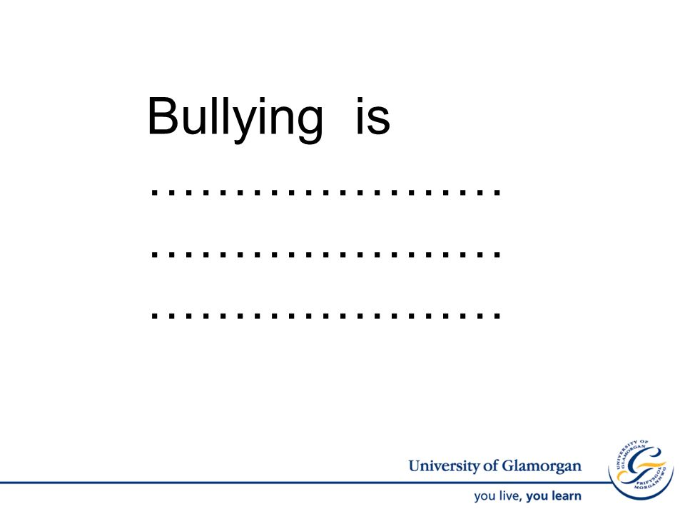 Bullying is ………………… ………………… …………………