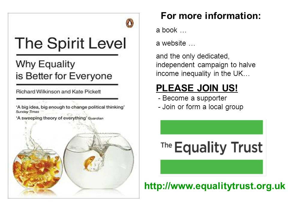 http://www.equalitytrust.org.uk For more information: a book … a website … and the only dedicated, independent campaign to halve income inequality in