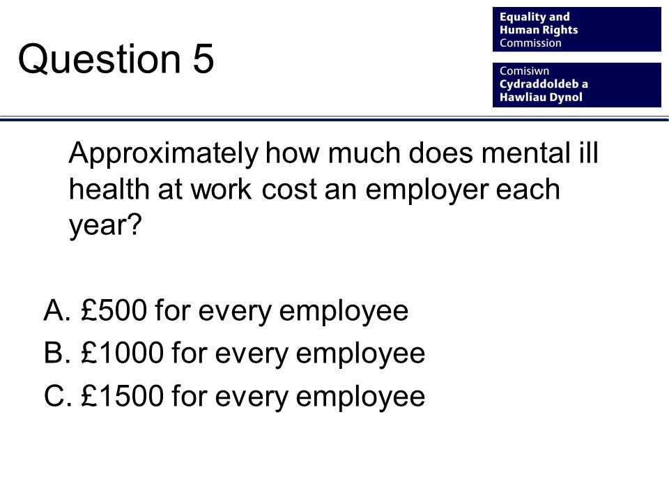 Approximately how much does mental ill health at work cost an employer each year.