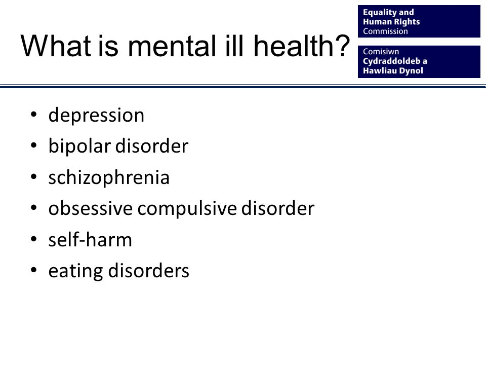 What is mental ill health.