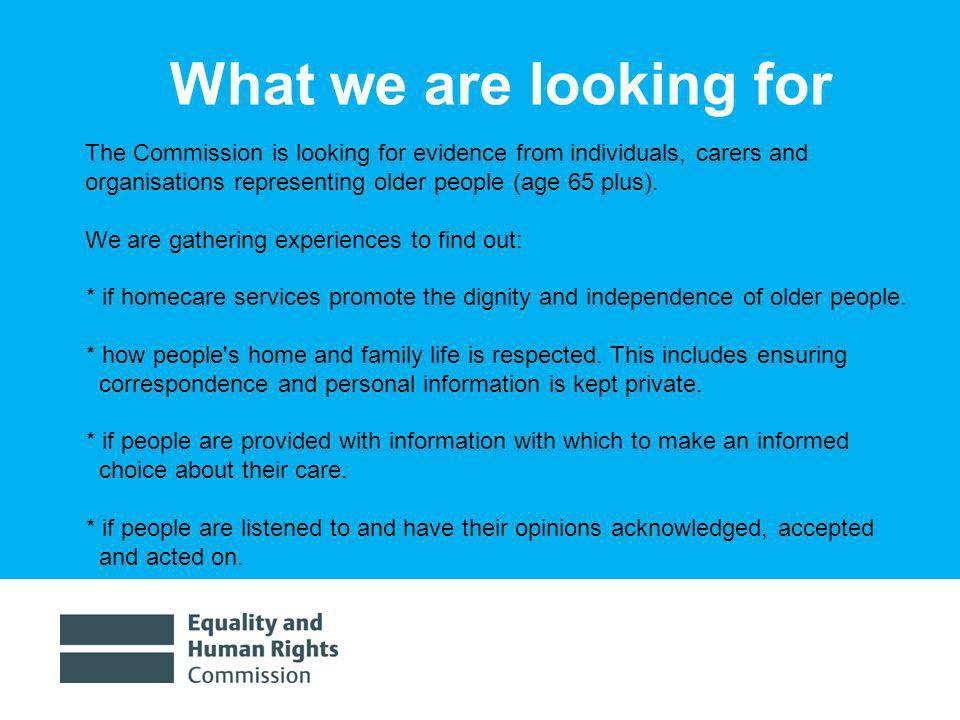 1/30/20144 The Commission is looking for evidence from individuals, carers and organisations representing older people (age 65 plus).