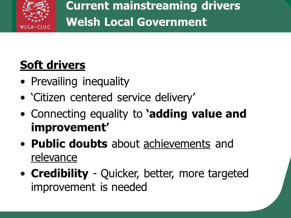 Soft drivers Prevailing inequality Citizen centered service delivery Connecting equality to adding value and improvement Public doubts about achieveme