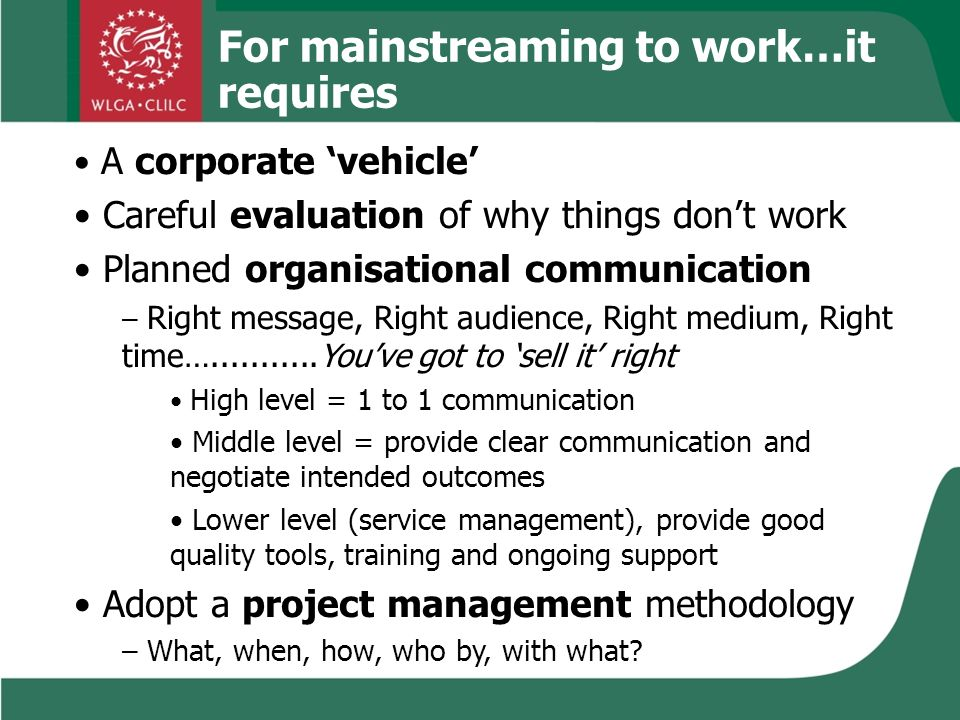 A corporate vehicle Careful evaluation of why things dont work Planned organisational communication – Right message, Right audience, Right medium, Rig