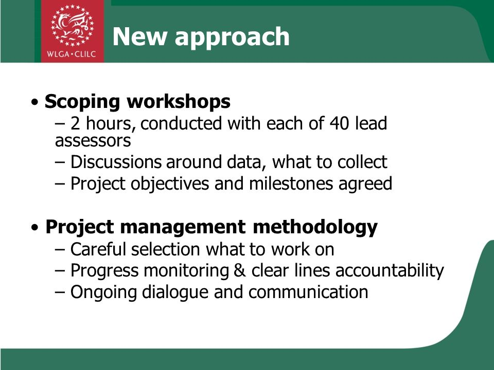 Scoping workshops – 2 hours, conducted with each of 40 lead assessors – Discussions around data, what to collect – Project objectives and milestones a