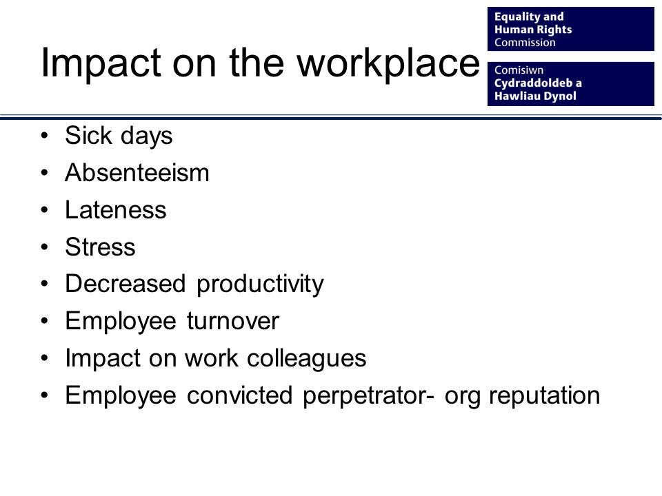 Impact on the workplace Sick days Absenteeism Lateness Stress Decreased productivity Employee turnover Impact on work colleagues Employee convicted pe