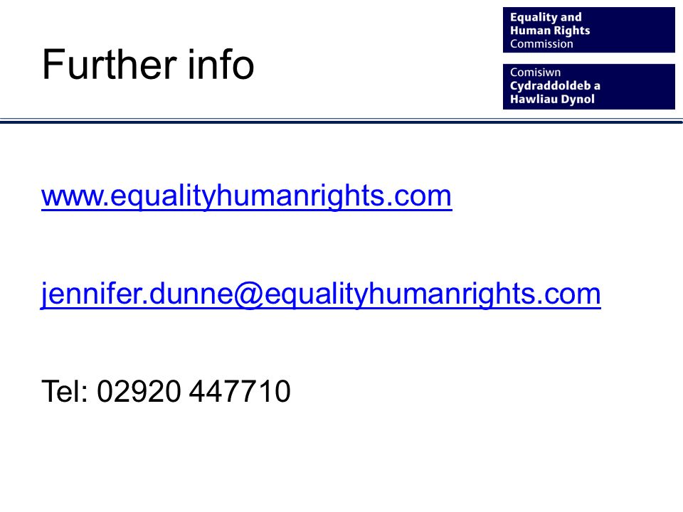 Further info www.equalityhumanrights.com jennifer.dunne@equalityhumanrights.com Tel: 02920 447710