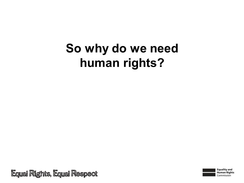 So why do we need human rights