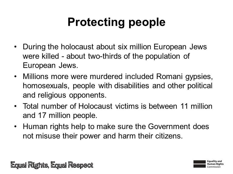 Protecting people During the holocaust about six million European Jews were killed - about two-thirds of the population of European Jews.