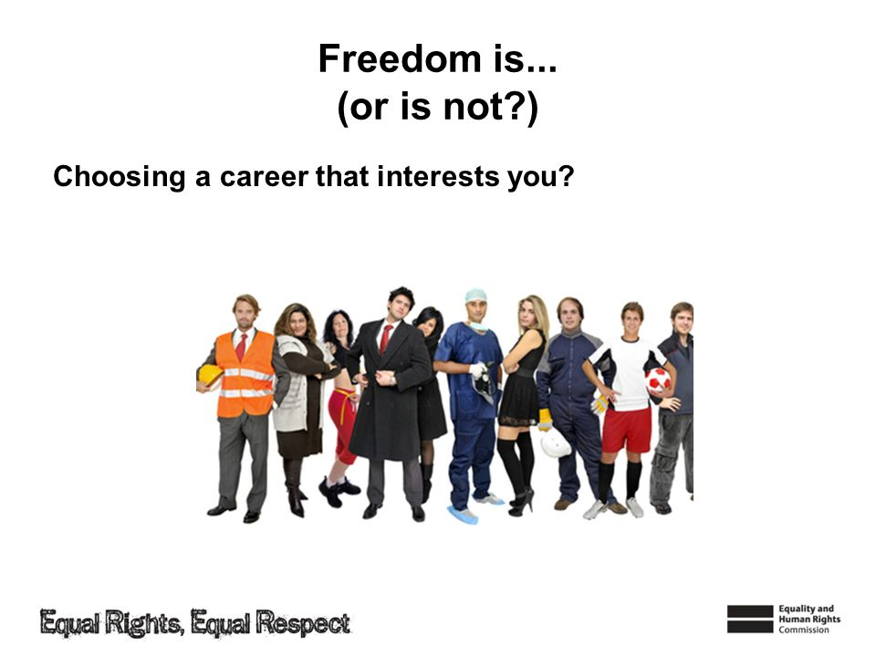 Freedom is... (or is not?) Choosing a career that interests you?