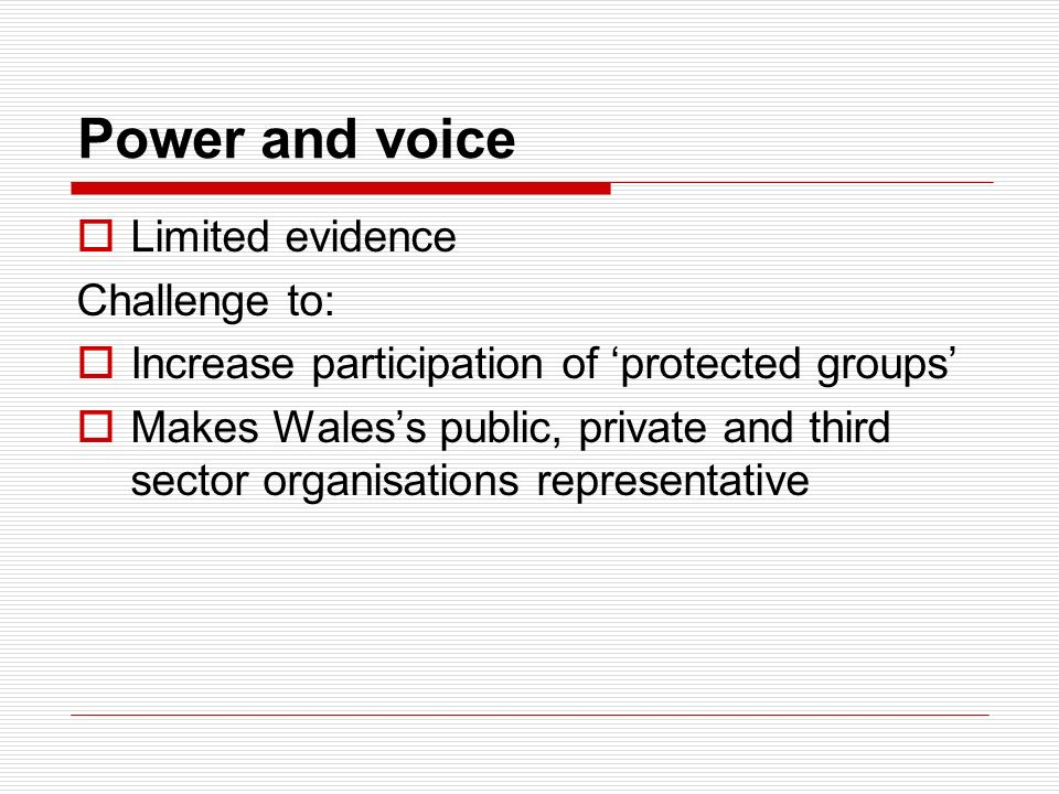 Power and voice Limited evidence Challenge to: Increase participation of protected groups Makes Waless public, private and third sector organisations representative